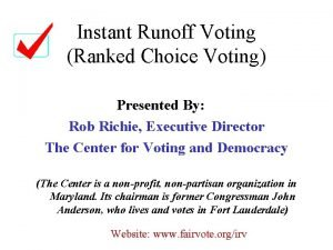 Instant Runoff Voting Ranked Choice Voting Presented By