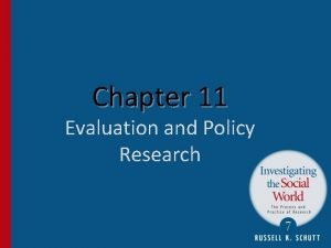 Chapter 11 Evaluation and Policy Research Evaluation Research
