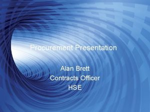 Procurement Presentation Alan Brett Contracts Officer HSE Presentation