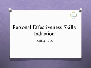 Personal Effectiveness Skills Induction Unit 2 2 3