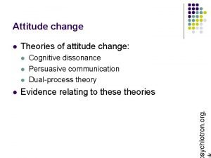 Attitude change Theories of attitude change l l