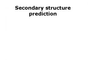 Secondary structure prediction Secondary structure prediction Amino acid