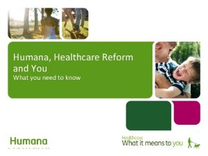 Humana Healthcare Reform and You What you need
