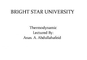 BRIGHT STAR UNIVERSITY Thermodynamic Lectured By Anas A