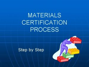 MATERIALS CERTIFICATION PROCESS Step by Step Step by