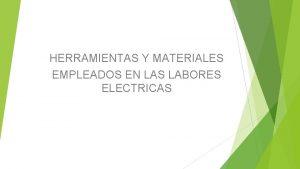 HERRAMIENTAS Y MATERIALES EMPLEADOS EN LAS LABORES ELECTRICAS