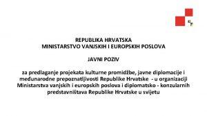 REPUBLIKA HRVATSKA MINISTARSTVO VANJSKIH I EUROPSKIH POSLOVA JAVNI