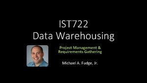 IST 722 Data Warehousing Project Management Requirements Gathering