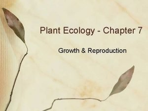 Plant Ecology Chapter 7 Growth Reproduction Plant Growth