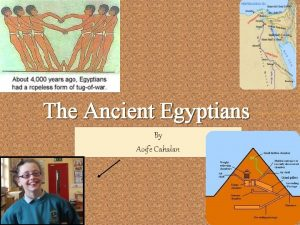The Ancient Egyptians By Aoife Cahalan Ancient Egyptian