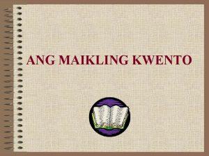 ANG MAIKLING KWENTO Ano ang maikling kwento Sangay