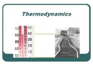 Thermodynamics Thermodynamics What is it l The branch
