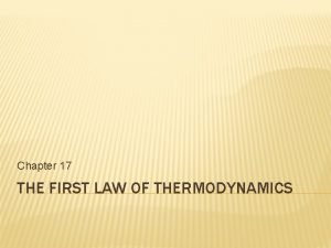 Chapter 17 THE FIRST LAW OF THERMODYNAMICS THERMODYNAMICS