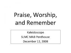 Praise Worship and Remember Kaleidoscope SLMC MAB Penthouse