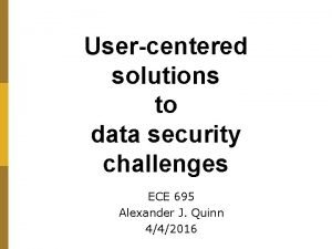 Usercentered solutions to data security challenges ECE 695