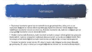 Feminizm Toplumsal hareketler genel olarak kolektif olarak gerekletirilen