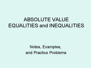 ABSOLUTE VALUE EQUALITIES and INEQUALITIES Notes Examples and