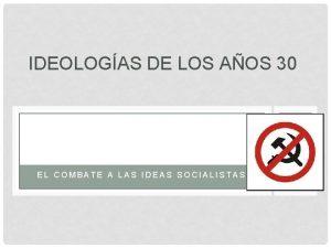 IDEOLOGAS DE LOS AOS 30 EL COMBATE A