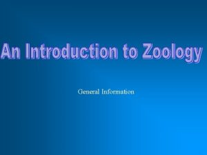 General Information I Basics A Zoology is the