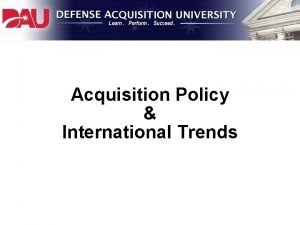 Acquisition Policy International Trends Overview Defense Acquisition Basics