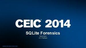 SQLite Forensics David Dym GC Partners www encase