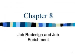 Chapter 8 Job Redesign and Job Enrichment 1