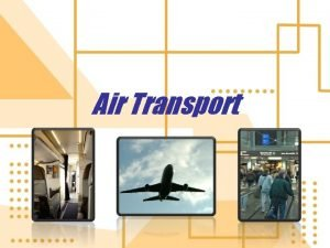 Air Transport What is Air Transport Air transport