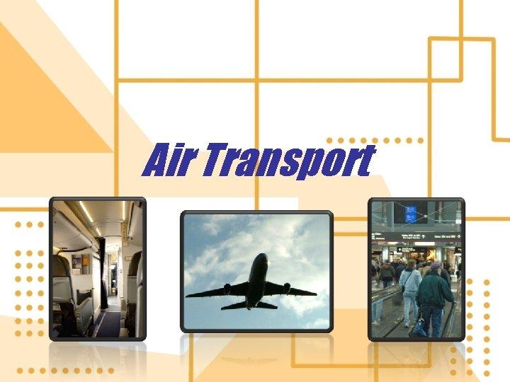 Air Transport What is Air Transport Air transport