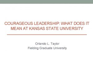 COURAGEOUS LEADERSHIP WHAT DOES IT MEAN AT KANSAS