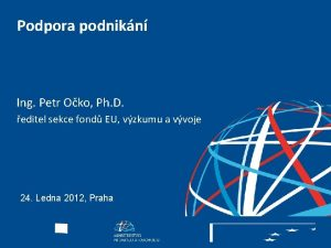 Podpora podnikn Ing Petr Oko Ph D editel
