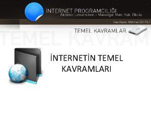 NTERNETN TEMEL KAVRAMLARI NTERNET NEDR Birok bilgisayar sisteminin