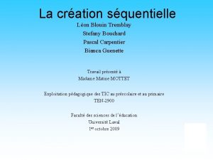La cration squentielle Lon Blouin Tremblay Stefany Bouchard