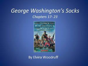George Washingtons Socks Chapters 17 23 By Elvira