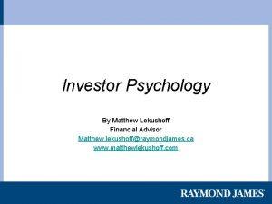 Investor Psychology By Matthew Lekushoff Financial Advisor Matthew
