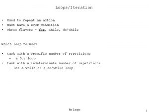 LoopsIteration Used to repeat an action Must have