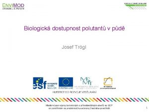 Biologick dostupnost polutant v pd Josef Trgl Modernizace