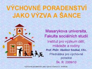 VCHOVN PORADENSTV JAKO VZVA A ANCE Masarykova universita