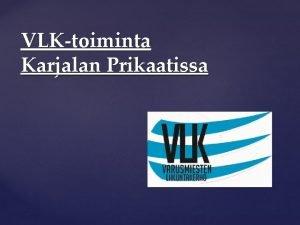 VLKtoiminta Karjalan Prikaatissa Vekarasta Karjalan prikaati on Suomen
