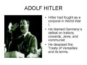 ADOLF HITLER Hitler had fought as a corporal