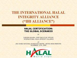 THE INTERNATIONAL HALAL INTEGRITY ALLIANCE IHI ALLIANCE HALAL