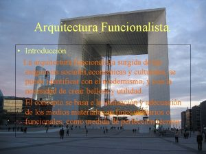 Arquitectura Funcionalista Introduccin La arquitectura funcionalista surgida de