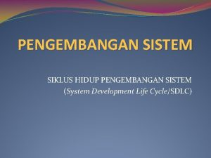 PENGEMBANGAN SISTEM SIKLUS HIDUP PENGEMBANGAN SISTEM System Development