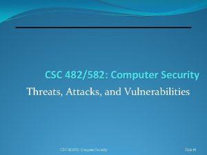CSC 482582 Computer Security Threats Attacks and Vulnerabilities