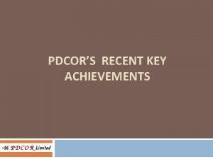 PDCORS RECENT KEY ACHIEVEMENTS Recent key achievements Project