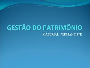 GESTO DO PATRIMNIO MATERIAL PERMANENTE MATERIAL PERMANENTE Material