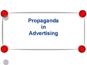 Propaganda in Advertising What is propaganda Propaganda is