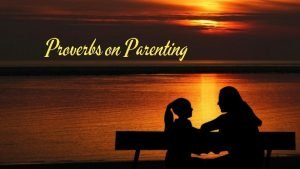 Proverbs on Parenting Love in the Home Proverbs