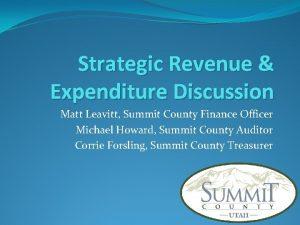 Strategic Revenue Expenditure Discussion Matt Leavitt Summit County