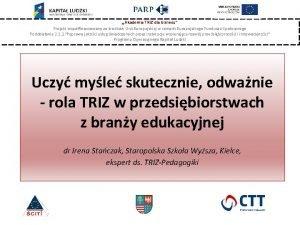 Akademia TRIZ dla biznesu Projekt wspfinansowany ze rodkw