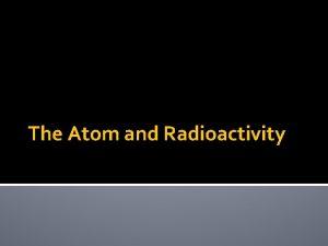 The Atom and Radioactivity The Atom 91214 Good
